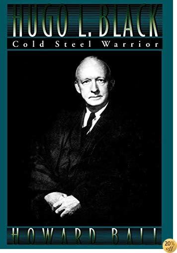 Hugo L. Black: Cold Steel Warrior
