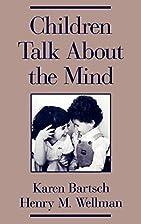 Children Talk About the Mind by Karen…