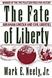 Neely, Mark E.: The Fate of Liberty: Abraham Lincoln and Civil Liberties