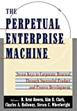Clark, Kim B.: The Perpetual Enterprise Machine: Seven Keys to Corporate Renewal Through Successful Product and Process Development