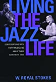 Stokes, W. Royal: Living the Jazz Life: Conversations With Forty Musicians About Their Careers in Jazz