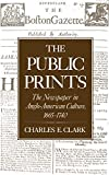 Clark, Charles E.: The Public Prints: The Newspaper in Anglo-American Culture, 1665-1740
