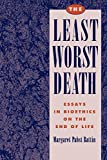 Battin, M. Pabst: The Least Worst Death: Essays in Bioethics on the End of Life