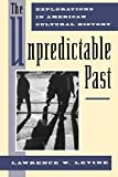 Levine, Lawrence W.: The Unpredictable Past: Explorations in American Cultural History