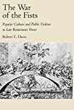 Davis, Robert C.: The War of the Fists: Popular Culture and Public Violence in Late Renaissance Venice