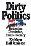 Kathleen Hall Jamieson: Dirty Politics: Deception, Distraction, and Democracy