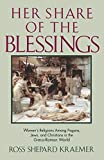 Kraemer, Ross Shepard: Her Share of the Blessings: Women&#39;s Religions Among Pagans, Jews, and Christians in the Greco-Roman World