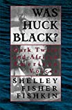 Fishkin, Shelley Fisher: Was Huck Black