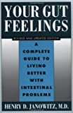 Janowitz, Henry D.: Your Gut Feelings : A Complete Guide to Living Better with Intestinal Problems