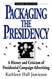 Kathleen Hall Jamieson: Packaging The Presidency: A History and Criticism of Presidential Campaign Advertising