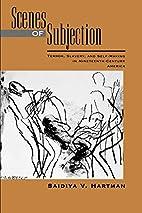 Scenes of Subjection: Terror, Slavery, and…