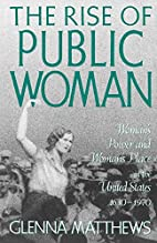 The Rise of Public Woman: Woman's Power and…