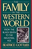 Gottlieb, Beatrice: The Family in the Western World from the Black Death to the Industrial Age