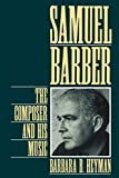 Heyman, Barbara B.: Samuel Barber: The Composer and His Music