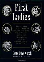 First Ladies by Betty Boyd Caroli