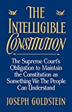 Joseph Goldstein: The Intelligible Constitution: The Supreme Court's Obligation to Maintain the Constitution as Something We the People Can Understand