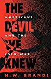 Brands, H. W.: The Devil We Knew: Americans and the Cold War