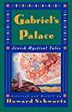 Schwartz, Howard: Gabriel's Palace