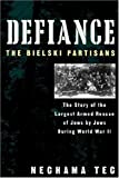 Tec, Nechama: Defiance : The Bielski Partisans