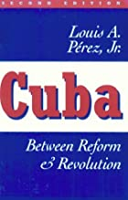 Cuba: Between Reform and Revolution by Louis…