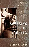 Karp, David Allen: Speaking of Sadness: Depression, Disconnection, and the Meaning of Illness