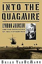 Into the Quagmire: Lyndon Johnson and the…