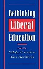 Rethinking Liberal Education by Nicholas H.…
