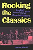 MacAn, Edward L.: Rocking the Classics: English Progressive Rock and the Counterculture
