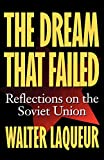 Laqueur, Walter: The Dream that Failed: Reflections on the Soviet Union