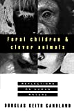 Candland, Douglas Keith: Feral Children and Clever Animals: Reflections on Human Nature