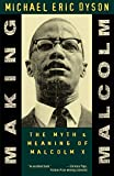 Dyson, Michael Eric: Making Malcolm: The Myth and Meaning of Malcolm X