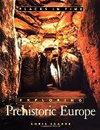 Exploring Prehistoric Europe (Places in…