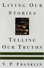 Living Our Stories, Telling Our Truths:…