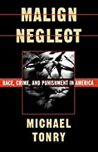 Malign Neglect: Race, Crime, and Punishment…