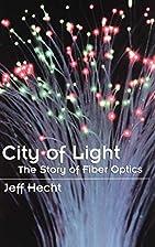 City of Light: The Story of Fiber Optics by…
