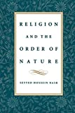 Nasr, Seyyed Hossein: Religion &amp; the Order of Nature: The 1994 Cadbury Lectures at the University of Birmingham