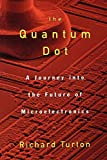 Turton, Richard: The Quantum Dot: A Journey into the Future of Microelectronics