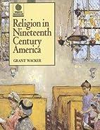 Religion in Nineteenth Century America…