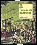 Noll, Mark A.: Protestants in America (Religion in American Life)