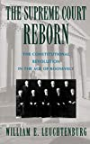 Leuchtenburg, William E.: The Supreme Court Reborn: The Constitutional Revolution in the Age of Roosevelt