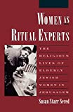 Sered, Susan Starr: Women As Ritual Experts: The Religious Lives of Elderly Jewish Women in Jerusalem