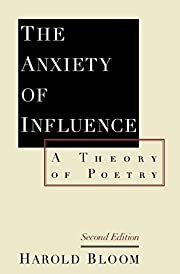 The Anxiety of Influence: A Theory of Poetry…