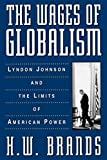 Brands, H. W.: The Wages of Globalism: Lyndon Johnson and the Limits of American Power
