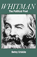 Whitman: the Political Poet by Betsy Erkkila