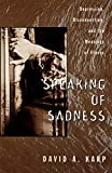David A. Karp: Speaking of Sadness: Depression, Disconnection, and the Meanings of Illness