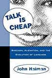 John Haiman: Talk Is Cheap: Sarcasm, Alienation, and the Evolution of Language