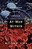 Clark, William R.: At War Within: The Double-Edged Sword of Immunity