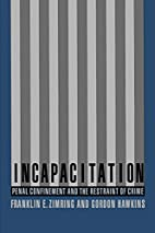 Incapacitation : Penal Confinement and the…