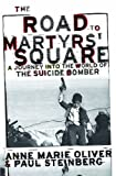 Steinberg, Paul F.: The Road To Martyrs' Square: A Journey Into The World Of The Suicide Bomber