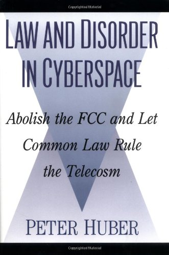 law-and-disorder-in-cyberspace-abolish-the-fcc-and-let-common-law-rule-the-telecosm